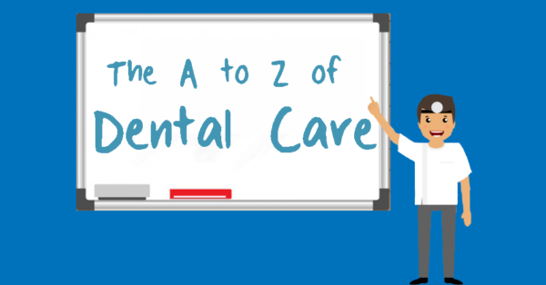 the A to Z of dental care